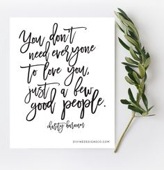 You don't need everyone to love you, just a few good people. The Greatest Showman Quotes and Lyrics - Hugh Jackman, PT Barnum -Zac Efron, Zendaya, Keala Settle Divine Designs Co - Printable BUNDLE