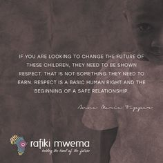 If you are looking to change the life of these children, they need to be shown respect. That is not something they have to earn. Respect is a basic human right and the beginning of a safe relationship. Rafiki Quotes, Relationship Challenge, Human Rights, Respect, Qoutes, Challenges, Change, Children, Life