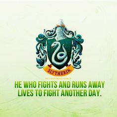 Slytherin: He who fights and runs away lives to fight another day