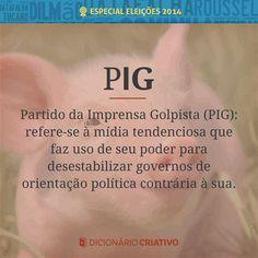 PIG: Partido da Imprensa Golpista.
