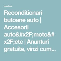 Reconditionari butoane auto | Accesorii auto/moto/etc | Anunturi gratuite, vinzi cumperi inchiriezi - teajuta.ro