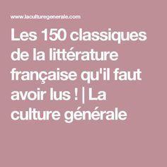 Les 150 classiques de la littérature française qu'il faut avoir lus !   La culture générale
