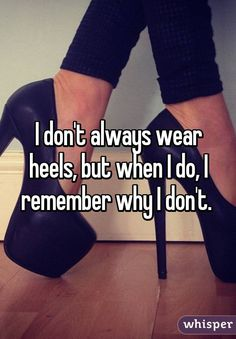 I don't always wear heels, but when I do, I remember why I don't.