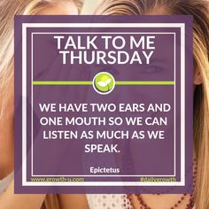 Talk To Me Thursday - We have two ears and one mouth so we can listen as much as we speak. #listen #speak #inspire