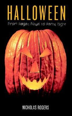 """""""Halloween: From Pagan Ritual to Party Night"""" - Nicholas Rogers"""