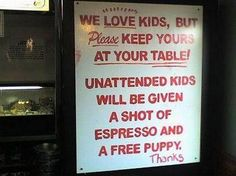 We love kids, but....