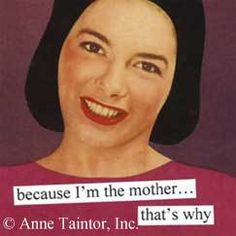 """Witty magnets from Anne Taintor make a great addition to any refrigerator to brighten your day. This """"""""Because I'm The Mother That's Why"""""""" magnet will make a great gift for that bright, sarcastic pers"""