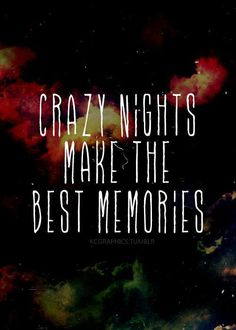 Crazy nights :): It's so true and you learn the most interesting things about the people close to you.
