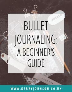 Bullet Journaling: a Beginner's Guide   KerryJohnson.co.uk
