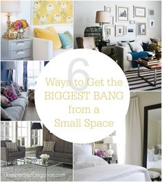6 Ways to Get the Biggest Bang from a Small Space
