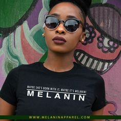 """Maybe She's Born With It, Maybe It's  Melanin!"" T-shirt and cropped top available now. Please visit www.melaninapparel.com and shop now."