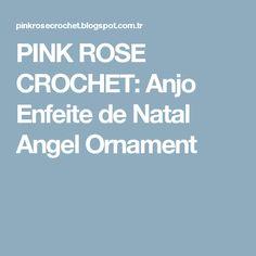 PINK ROSE CROCHET: Anjo Enfeite de Natal Angel Ornament