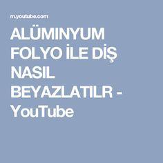 ALÜMINYUM FOLYO İLE DİŞ NASIL BEYAZLATILR - YouTube