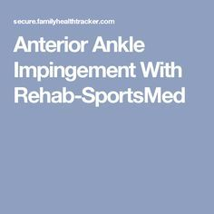 Anterior Ankle Impingement With Rehab-SportsMed