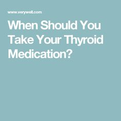 When Should You Take Your Thyroid Medication?