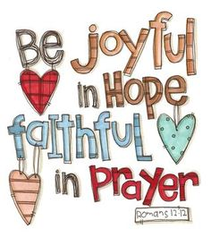 """❤️️️Bible verses ~ Romans ~ """"Be joyful in hope, patient in affliction, faithful in prayer. Bible Verse Art, Bible Verses Quotes, Bible Scriptures, Faith Quotes, Prayer Quotes, Faith Sayings, Prayer Ideas, Joy Quotes, Blessed Quotes"""