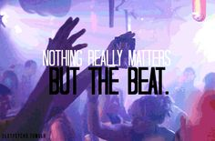 nothing really matters but the beat!