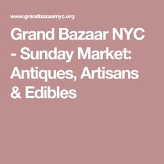 NYC's biggest curated weekly market. Grand Bazaar NYC is the largest weekly curated market in New York City. It's open year-round, with over square feet of indoor and outdoor space, and during peak season over 200 vendors set-up shop. Artisan Food, Grand Bazaar, Old Things, Nyc, Sunday, Marketing, Antiques, Crafts, Vintage