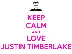 KEEP CALM AND LOVE JUSTIN TIMBERLAKE
