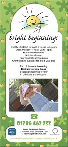 Bright Beginnings Stirling, 2 Polmaise Road, Stirling, FK7 9JJ  Tel: 01786 462 233 Email: BrightBeginnings@bertramuk.com Web: www.brightbeginnings-nursery-stirling.co.uk