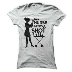 This Nurse needs a shot! https://www.sunfrogshirts.com/Funny/This-Nurse-needs-a-shot-White-Ladies.html?9598