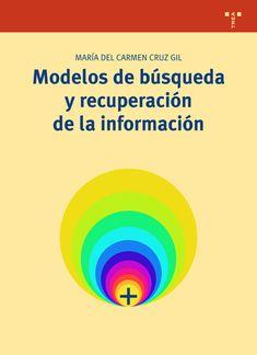 MARÍA  DEL  CARMEN  CRUZ  GIL. Modelos  de  búsqueda  y  recuperación  de información. Gijón: Editorial Trea, 2015. Chart, School, Editorial, Math Charts, Templates, Senior Boys, Reading, Libros, Libraries