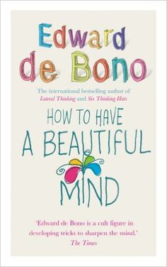 How To Have A Beautiful Mind: Amazon.co.uk: Edward de Bono: 9780091894603: Books