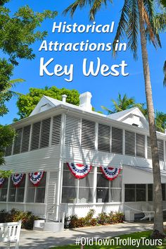Historical Attractions in Key West by Old Town Trolley. #OldTownTrolley #KeyWest #Sightseeing