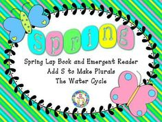 $ Are you ready for warmer weather, colorful flowers and some fun with the water cycle? This unit includes a read aloud and emergent reader about spring, as well as, some activities for making words plural. We have included posters, an experiment, an observation journal, signs for dramatic play, sequencing cards and an original song for the water cycle. These activities and print and go sheets are great for whole group, small group and independent practice.