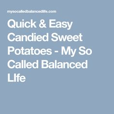 Quick & Easy Candied Sweet Potatoes - My So Called Balanced LIfe
