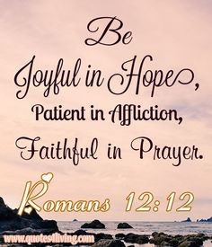 Romans 12:12 Great reminder for everyday and for those not so good days