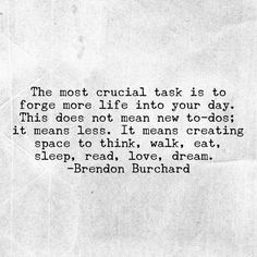 ..It means creating space to think, walk, eat, sleep, read, love, dream. <3