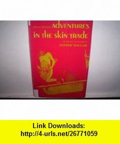Adventures in the skin trade (A New Directions book) Andrew Sinclair ,   ,  , ASIN: B0006BUM06 , tutorials , pdf , ebook , torrent , downloads , rapidshare , filesonic , hotfile , megaupload , fileserve