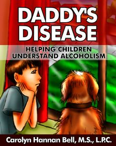 """In an easily understood, beautifully illustrated style, """"Daddy's Disease"""" helps families to navigate the difficult waters of alcoholism. The effects of alcoholism in the family can be devastating and long lasting. """"Daddy's Disease"""" was written by a Psychotherapist to help prevent and ease some of the damage that can come from having an alcoholic parent. Available on amazon.com"""