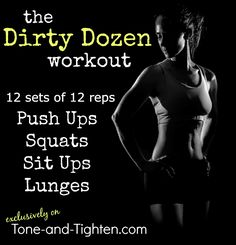 One of my favorite at-home CrossFit inspired workouts - the Dirty Dozen. 144 reps of 4 of my favorite exercises; under 26' is a dang good goal. From Tone-and-Tighten.com