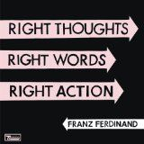 Right Thoughts, Right Words, Right Action is the fourth studio album by Scottish group Franz Ferdinand, released through Domino Records on 26 August 2013 in the UK and on 27 August 2013 in the US. Lps, The Words, Ferdinand, M I A Matangi, Glasgow, Rock En Seine, Boy Band, Brief Encounter, Pochette Album