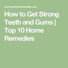 How to Get Strong Teeth and Gums | Top 10 Home Remedies