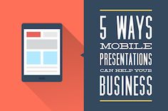 5 Ways Mobile Presentations Can Help Your Business #business #mobile