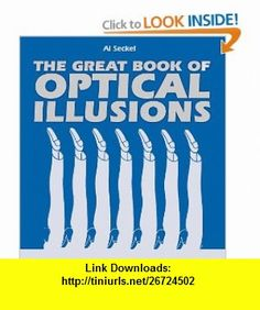 The Great Book of Optical Illusions (9781552976500) Al Seckel , ISBN-10: 1552976505  , ISBN-13: 978-1552976500 ,  , tutorials , pdf , ebook , torrent , downloads , rapidshare , filesonic , hotfile , megaupload , fileserve