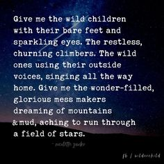 little boy quotes peaceful parenting: Give Me the Wild Children Wild Child Quotes, Wild Quotes, Little Boy Quotes, Mom Quotes, Quotes For Kids, Quotes To Live By, Quotes Children, Wild Women Quotes, Play Quotes