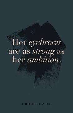 """Eyebrow inspiration / eyebrow quote: """"Her eyebrows are as strong as her ambition."""" LUXEblade microblading aftercare; designed by Wellstruck"""