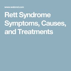 Rett Syndrome Symptoms, Causes, and Treatments
