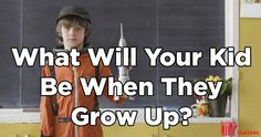 Quiz: What Will Your Kid Be When They Grow Up?