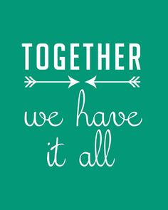 together we have it all free printable. 2014 valentines day quotes lovers day quotes in Favorite Quotes, Best Quotes, Love Quotes, Inspirational Quotes, Valentine's Day Quotes, Quotes To Live By, Lovers Day, Romance, Youre My Person