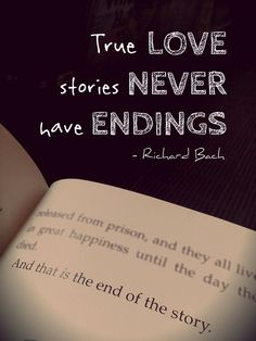 True love stories never have endings. ~Richard Bach