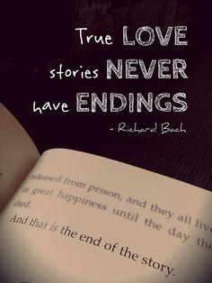 True love stories never have endings. ~Richard Bach