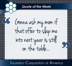 "of the Week ~ ""Gonna ask my mom if that offer to slap me into next year is still on the table. New Quotes, Inspirational Quotes, Thursday Humor, Quote Of The Week, A Funny, Insulation, I Laughed, Lol, Table"
