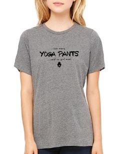 Too Many Yoga Pants - Ladies Crew Neck Relaxed