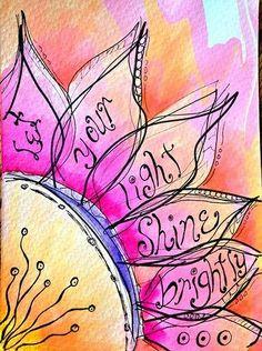 Let Your Light Shine Brightly Flower Painting, Peggy Festerling Scripture Art, Bible Art, Art Journal Pages, Art Journals, Zentangle, Bibel Journal, Let Your Light Shine, Motif Floral, Artist Trading Cards