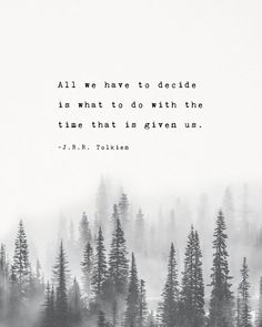"J.R.R. Tolkien quote poster ""All we have to decide is what to do with the time that is given us"", trees art, gifts for him, men's art - J.R.R. Tolkien quote poster All we have to decide is J.R.R. Tolkien quote poster All we have to dec - Positive Quotes, Motivational Quotes, Funny Quotes, Inspirational Quotes, Strong Quotes, Motivational Affirmations, Positive Mindset, Tolkien Quotes, J. R. R. Tolkien"